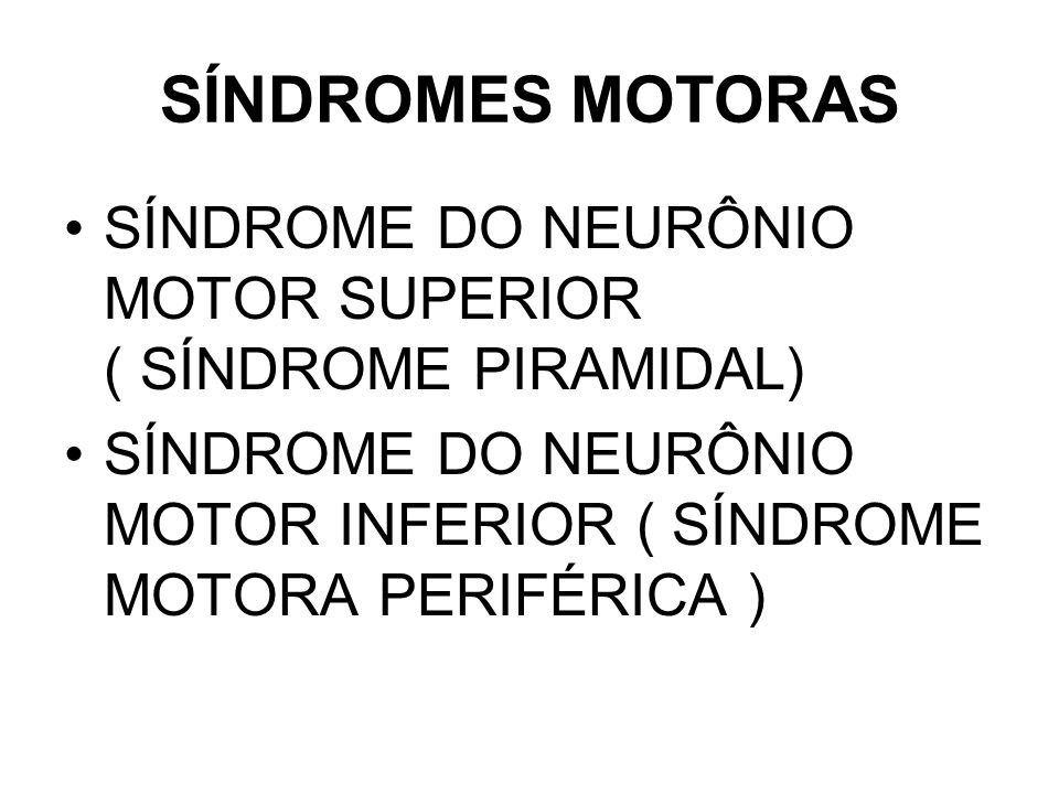 SÍNDROMES MOTORAS SÍNDROME DO NEURÔNIO MOTOR SUPERIOR ( SÍNDROME PIRAMIDAL)