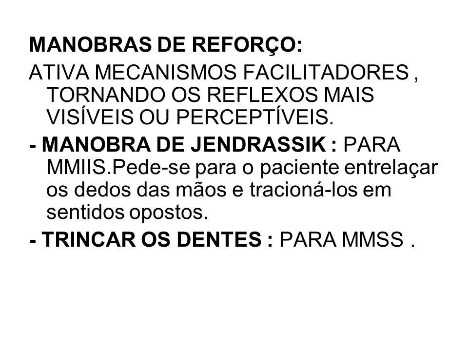 MANOBRAS DE REFORÇO: ATIVA MECANISMOS FACILITADORES , TORNANDO OS REFLEXOS MAIS VISÍVEIS OU PERCEPTÍVEIS.