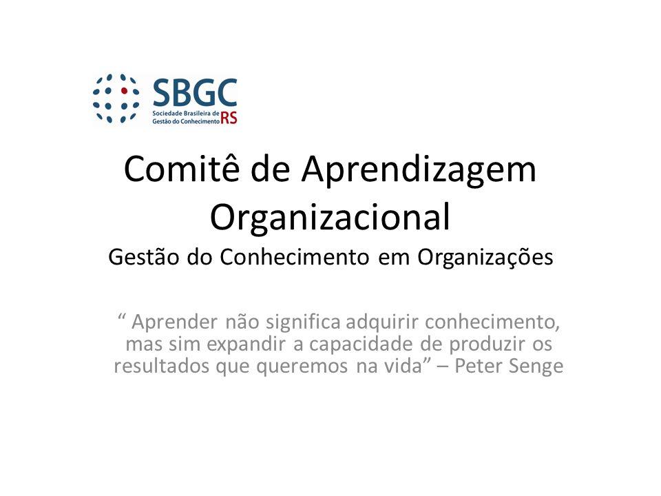 Comitê de Aprendizagem Organizacional Gestão do Conhecimento em Organizações