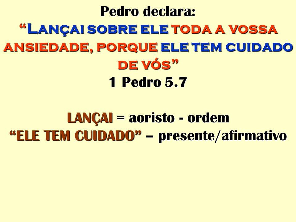 LANÇAI = aoristo - ordem ELE TEM CUIDADO – presente/afirmativo