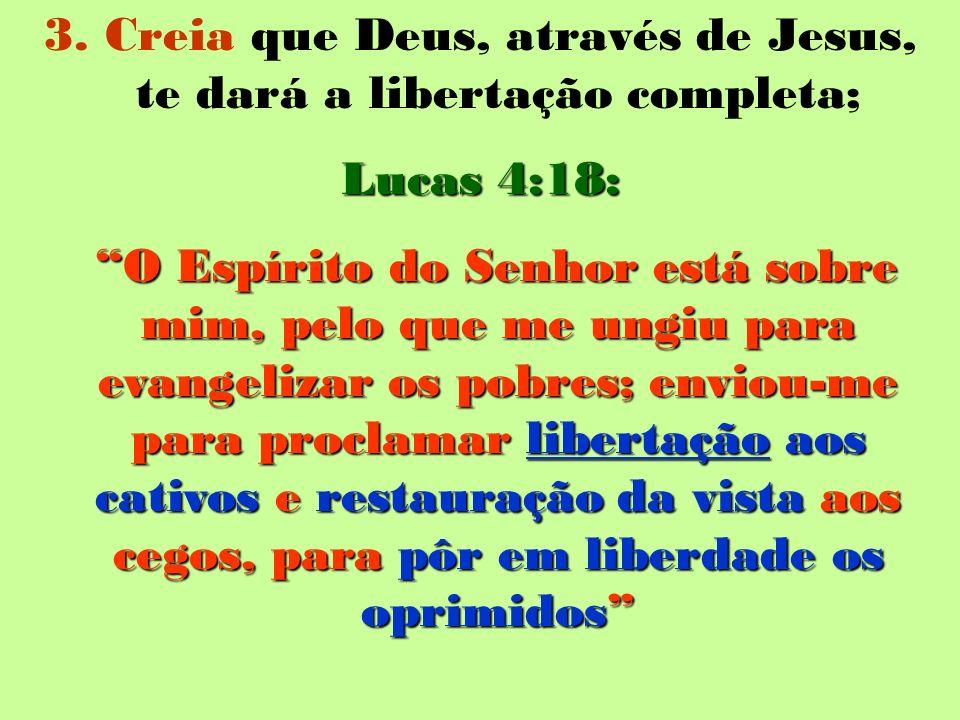 3. Creia que Deus, através de Jesus, te dará a libertação completa;