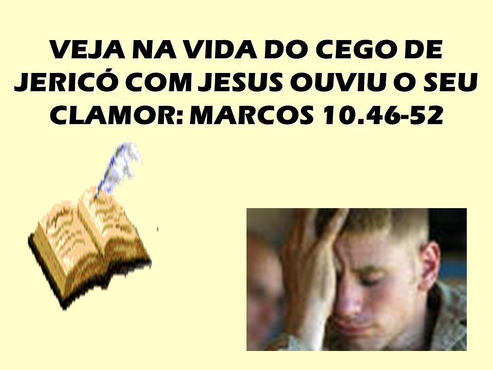 VEJA NA VIDA DO CEGO DE JERICÓ COM JESUS OUVIU O SEU CLAMOR: MARCOS 10