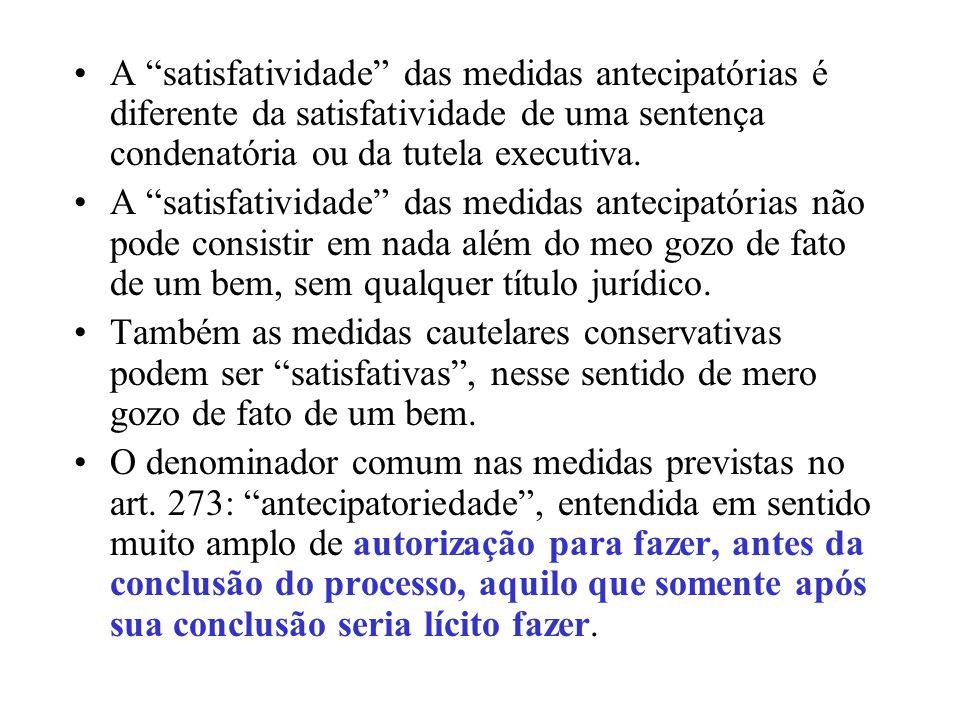 A satisfatividade das medidas antecipatórias é diferente da satisfatividade de uma sentença condenatória ou da tutela executiva.