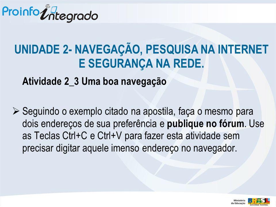 UNIDADE 2- NAVEGAÇÃO, PESQUISA NA INTERNET E SEGURANÇA NA REDE.