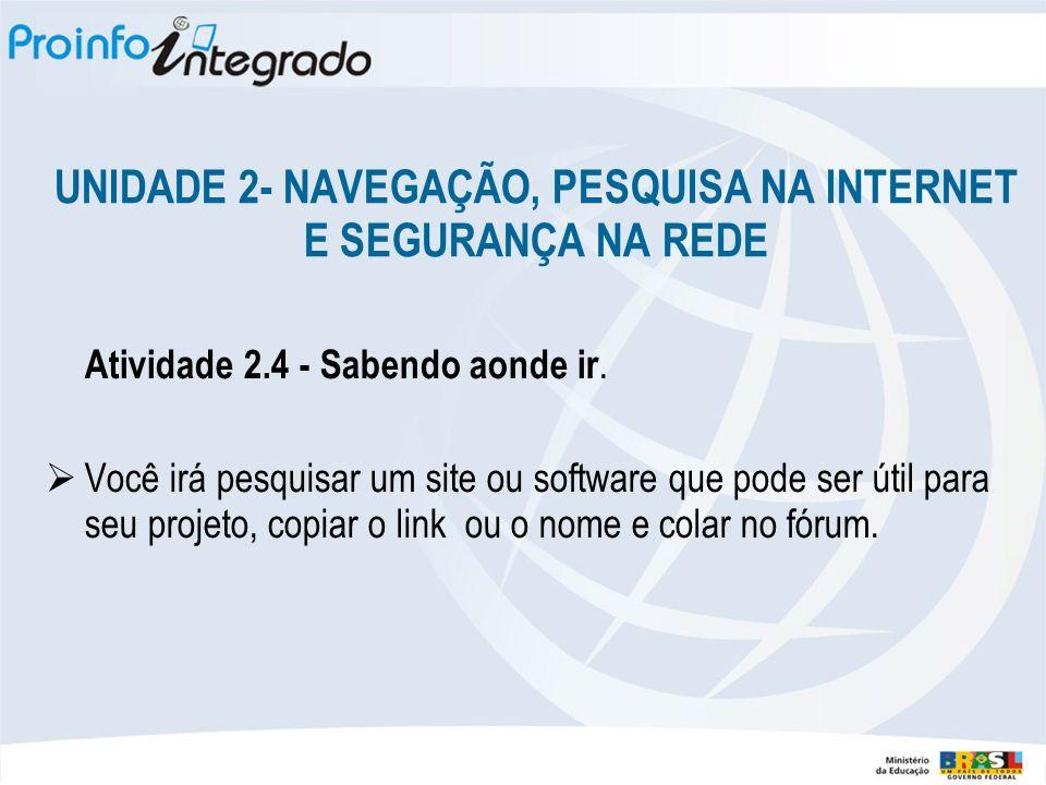 UNIDADE 2- NAVEGAÇÃO, PESQUISA NA INTERNET E SEGURANÇA NA REDE