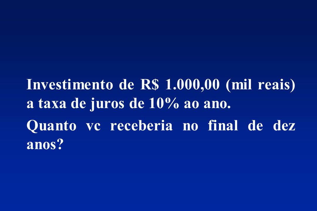 Investimento de R$ 1.000,00 (mil reais) a taxa de juros de 10% ao ano.