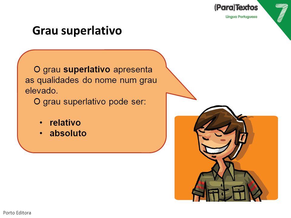 Grau superlativo O grau superlativo apresenta as qualidades do nome num grau elevado. O grau superlativo pode ser: