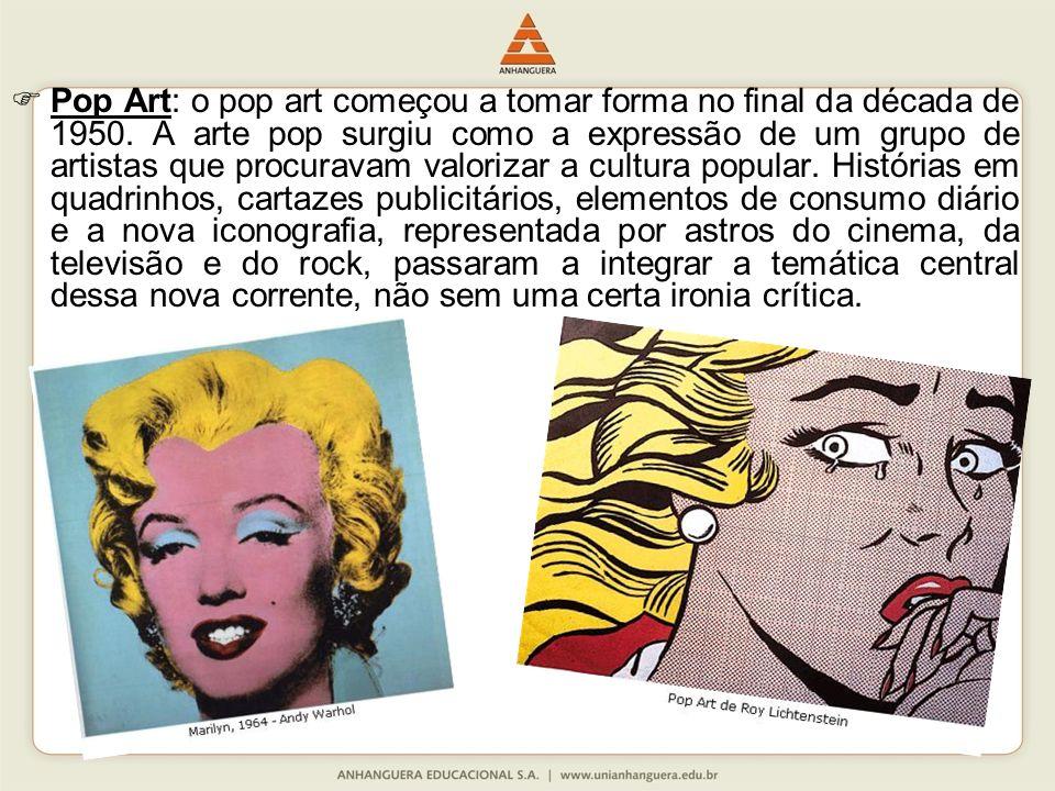 Pop Art: o pop art começou a tomar forma no final da década de 1950