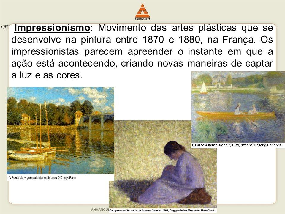  Impressionismo: Movimento das artes plásticas que se desenvolve na pintura entre 1870 e 1880, na França.