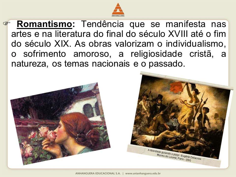  Romantismo: Tendência que se manifesta nas artes e na literatura do final do século XVIII até o fim do século XIX.