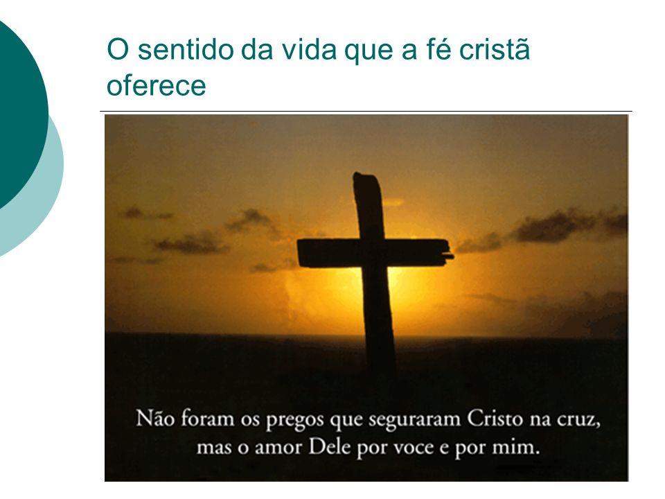O sentido da vida que a fé cristã oferece