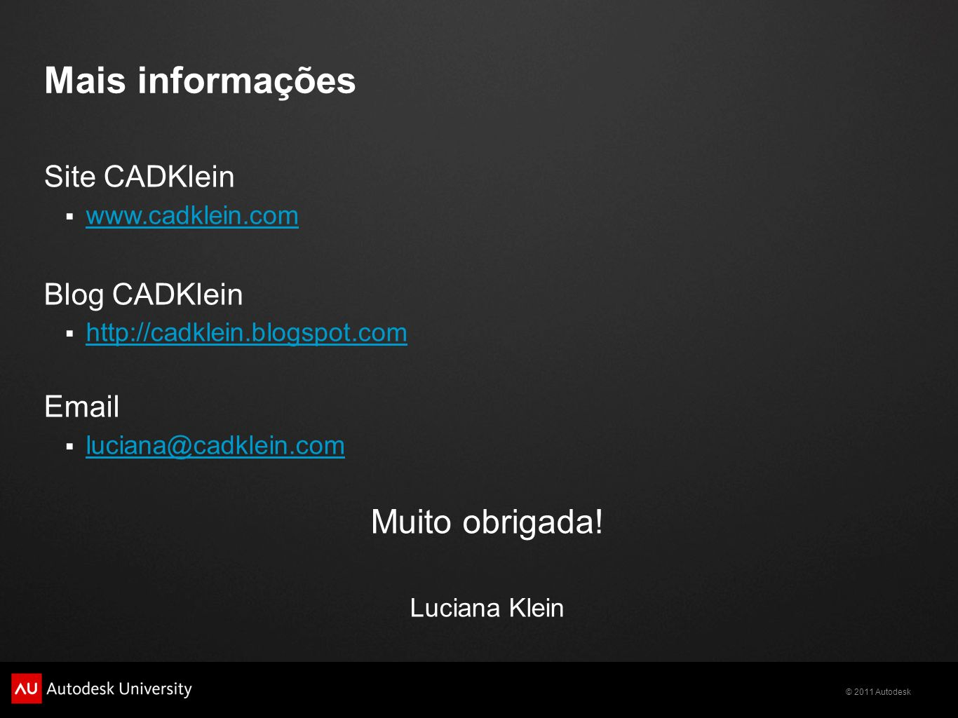 Mais informações Muito obrigada! Site CADKlein Blog CADKlein Email