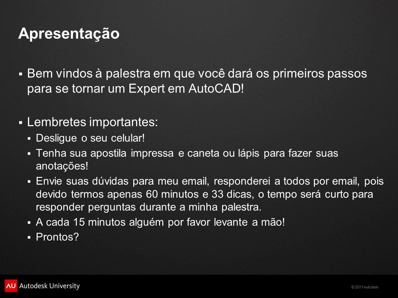 ApresentaçãoBem vindos à palestra em que você dará os primeiros passos para se tornar um Expert em AutoCAD!