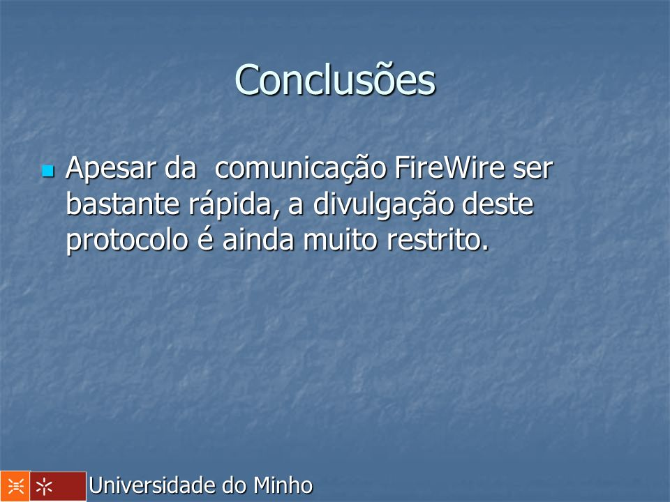 Conclusões Apesar da comunicação FireWire ser bastante rápida, a divulgação deste protocolo é ainda muito restrito.
