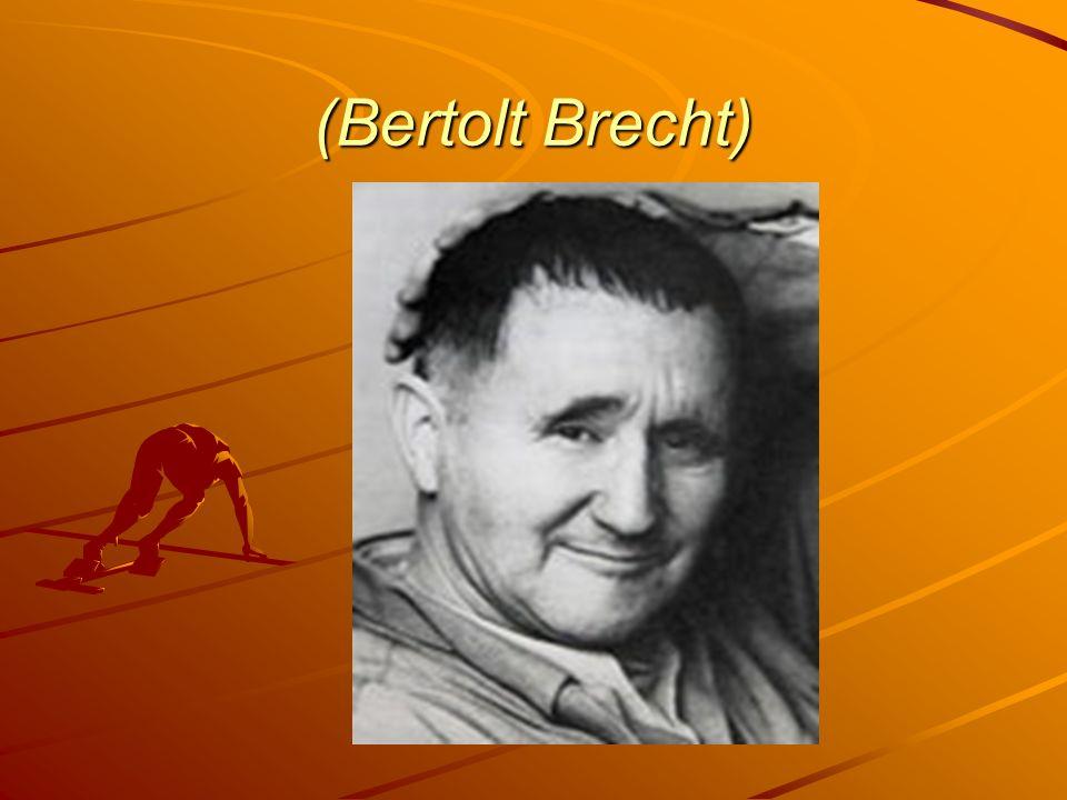 (Bertolt Brecht)