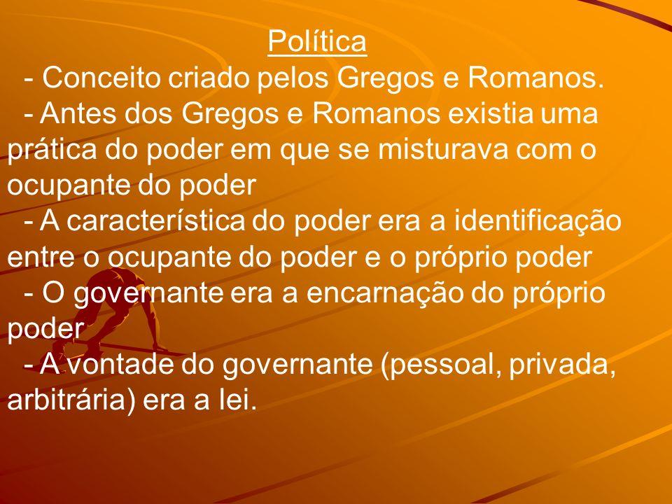 Política- Conceito criado pelos Gregos e Romanos.