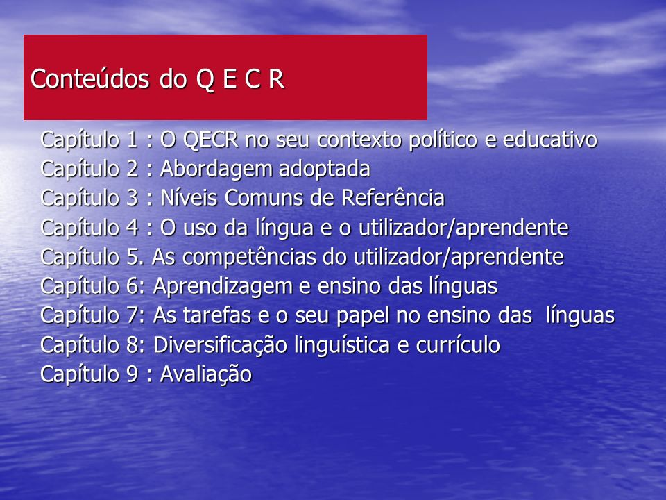 Conteúdos do Q E C R Capítulo 1 : O QECR no seu contexto político e educativo. Capítulo 2 : Abordagem adoptada.