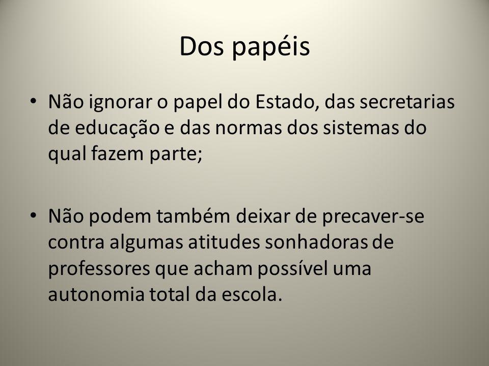 Dos papéis Não ignorar o papel do Estado, das secretarias de educação e das normas dos sistemas do qual fazem parte;