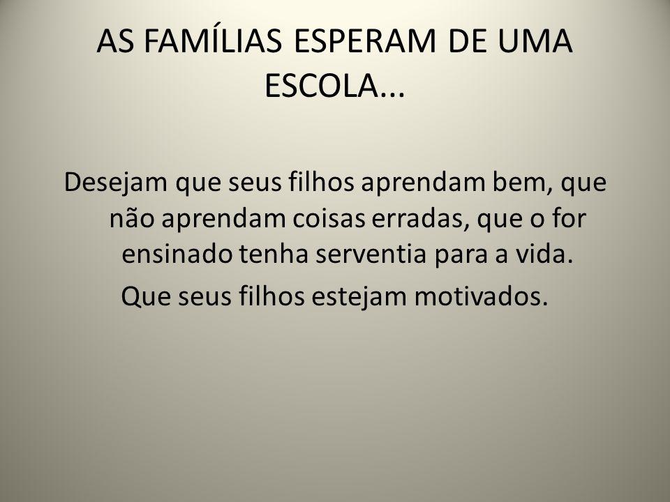 AS FAMÍLIAS ESPERAM DE UMA ESCOLA...