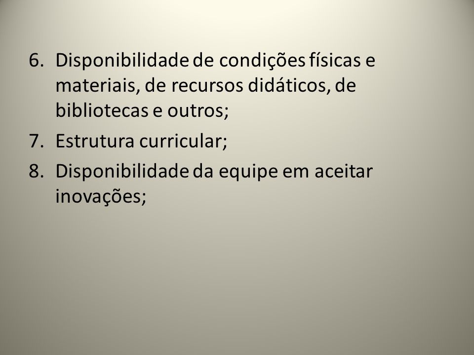 Disponibilidade de condições físicas e materiais, de recursos didáticos, de bibliotecas e outros;