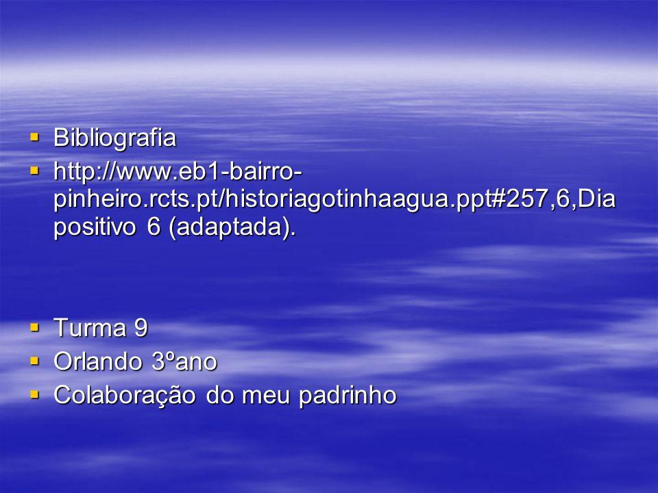 Bibliografia http://www.eb1-bairro-pinheiro.rcts.pt/historiagotinhaagua.ppt#257,6,Diapositivo 6 (adaptada).