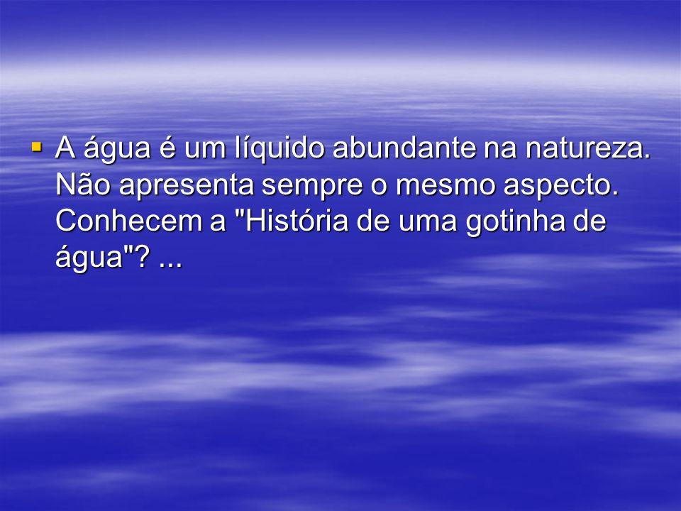 A água é um líquido abundante na natureza