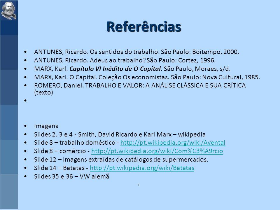 Referências ANTUNES, Ricardo. Os sentidos do trabalho. São Paulo: Boitempo, 2000. ANTUNES, Ricardo. Adeus ao trabalho São Paulo: Cortez, 1996.