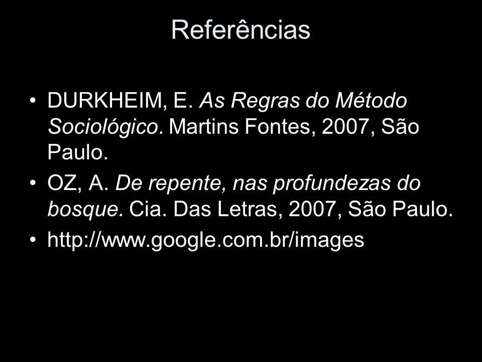 Referências DURKHEIM, E. As Regras do Método Sociológico. Martins Fontes, 2007, São Paulo.