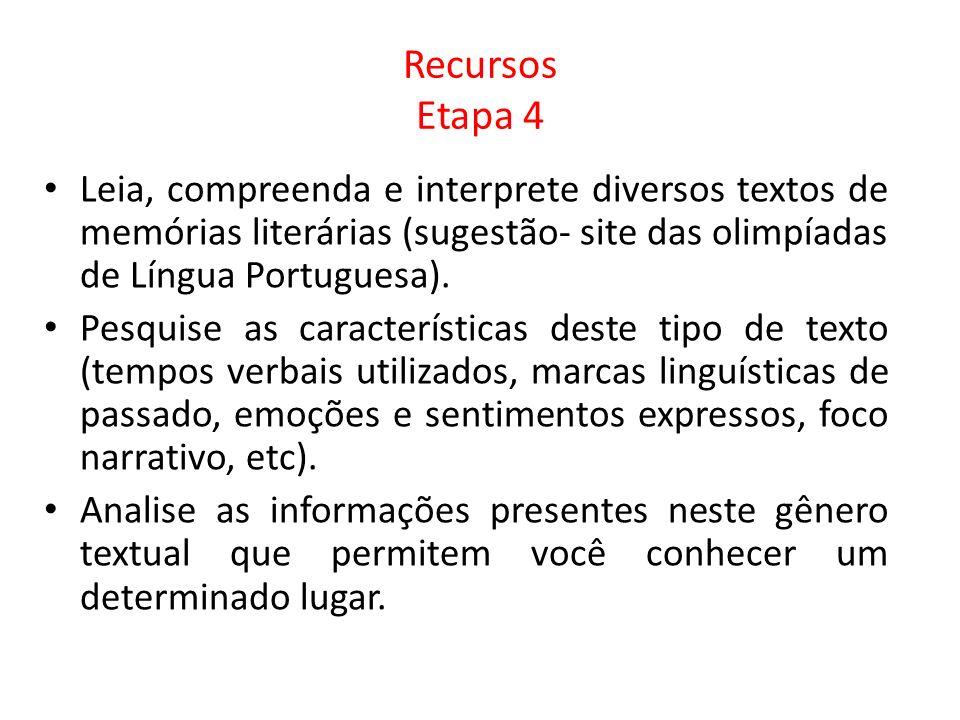 Recursos Etapa 4 Leia, compreenda e interprete diversos textos de memórias literárias (sugestão- site das olimpíadas de Língua Portuguesa).
