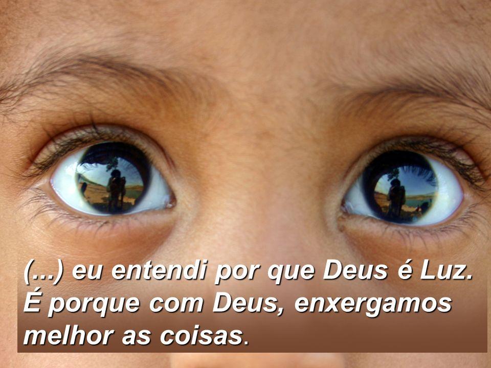 (. ) eu entendi por que Deus é Luz