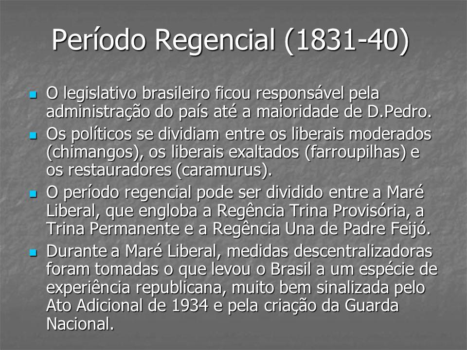 Período Regencial (1831-40)O legislativo brasileiro ficou responsável pela administração do país até a maioridade de D.Pedro.