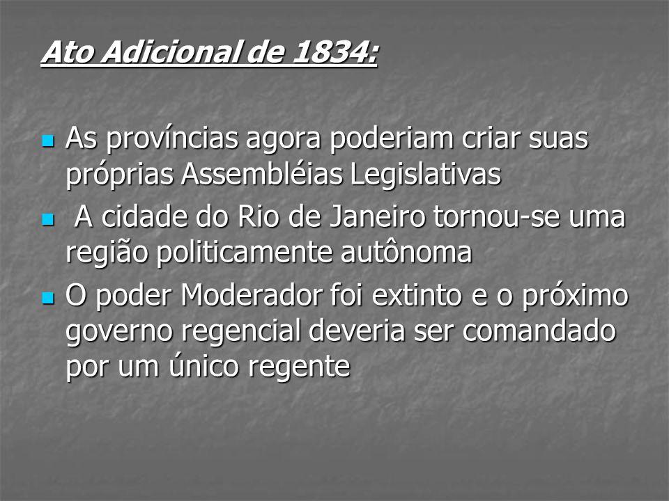 Ato Adicional de 1834:As províncias agora poderiam criar suas próprias Assembléias Legislativas.