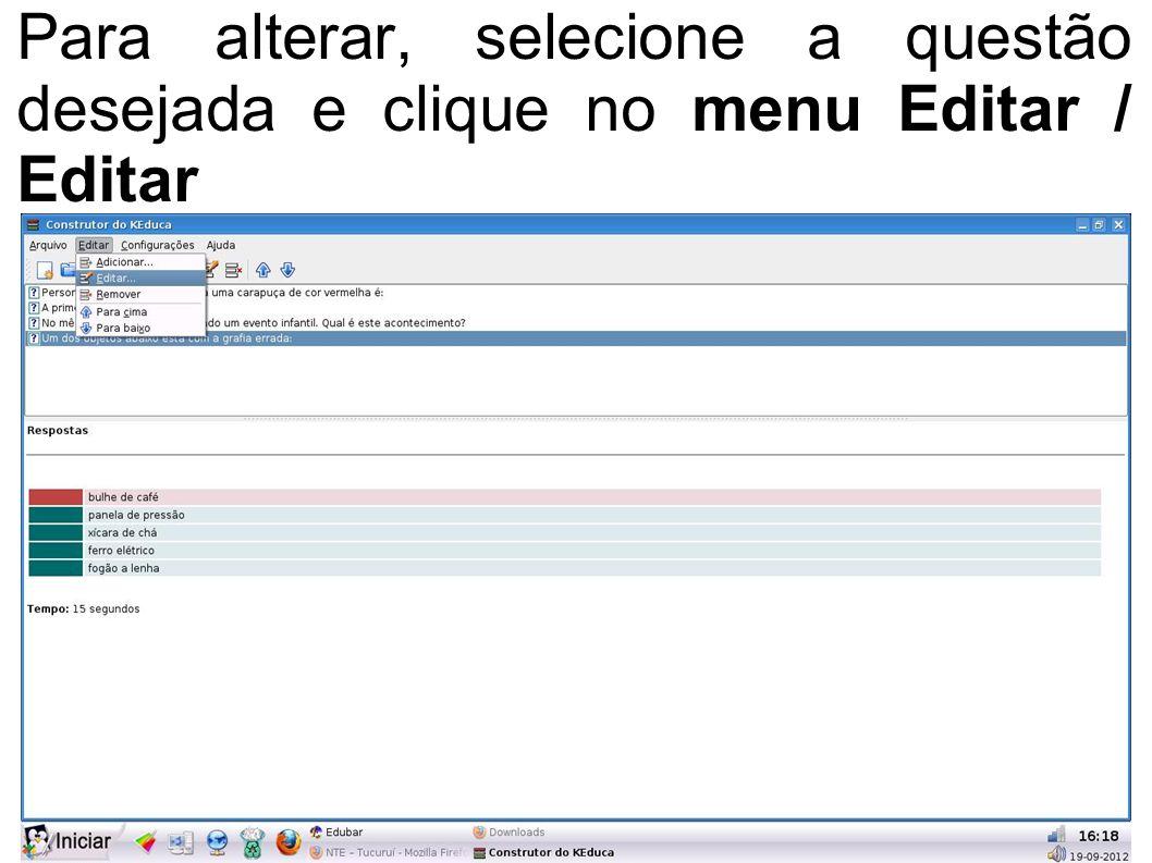 Para alterar, selecione a questão desejada e clique no menu Editar / Editar