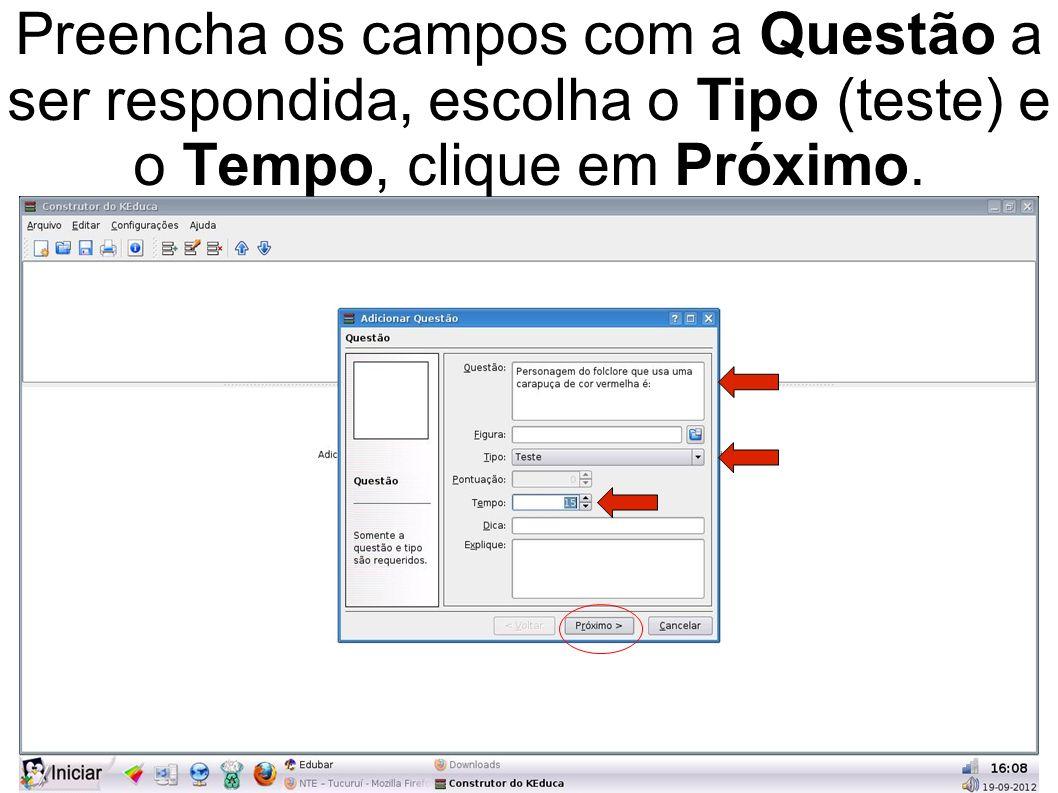 Preencha os campos com a Questão a ser respondida, escolha o Tipo (teste) e o Tempo, clique em Próximo.