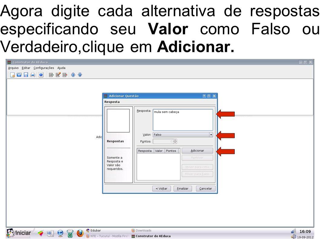 Agora digite cada alternativa de respostas especificando seu Valor como Falso ou Verdadeiro,clique em Adicionar.