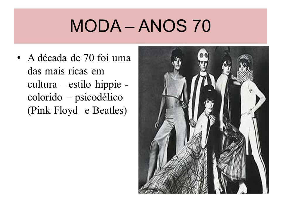 MODA – ANOS 70A década de 70 foi uma das mais ricas em cultura – estilo hippie - colorido – psicodélico (Pink Floyd e Beatles)