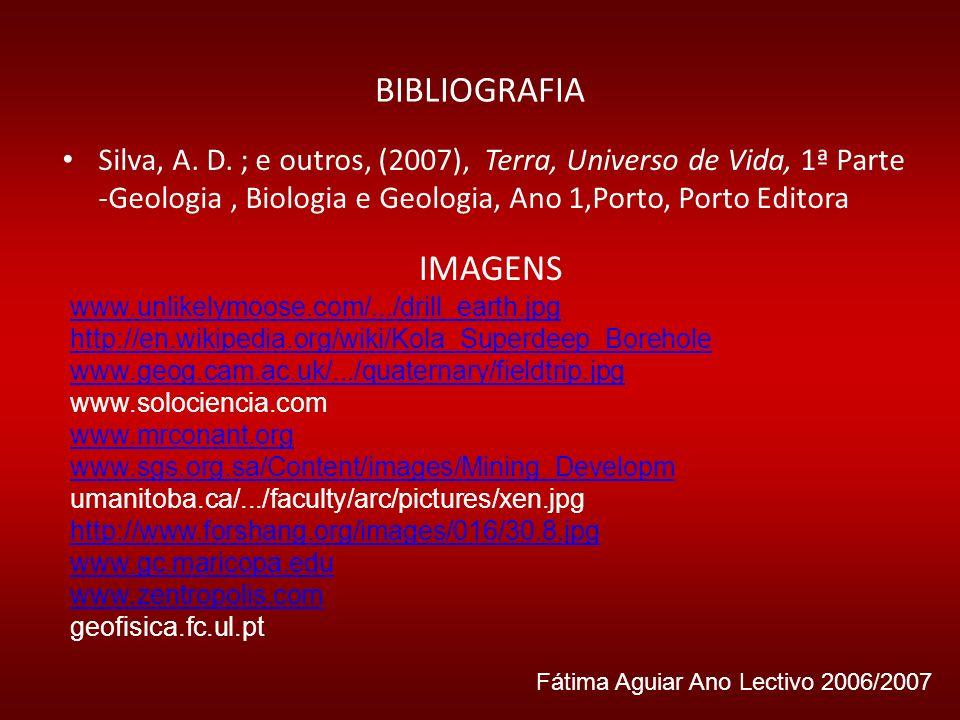 BIBLIOGRAFIASilva, A. D. ; e outros, (2007), Terra, Universo de Vida, 1ª Parte -Geologia , Biologia e Geologia, Ano 1,Porto, Porto Editora.