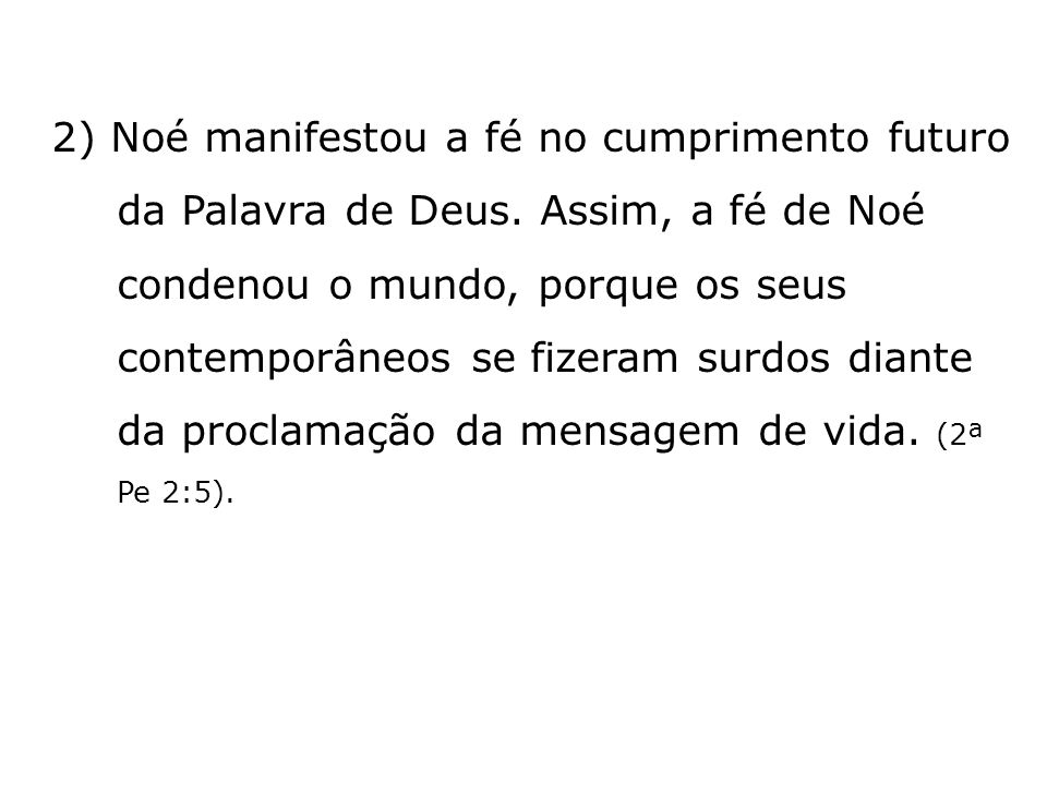 2) Noé manifestou a fé no cumprimento futuro da Palavra de Deus