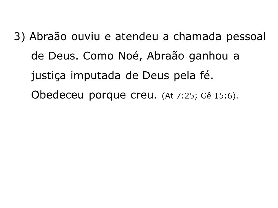 3) Abraão ouviu e atendeu a chamada pessoal de Deus
