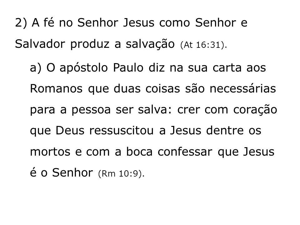 2) A fé no Senhor Jesus como Senhor e Salvador produz a salvação (At 16:31).
