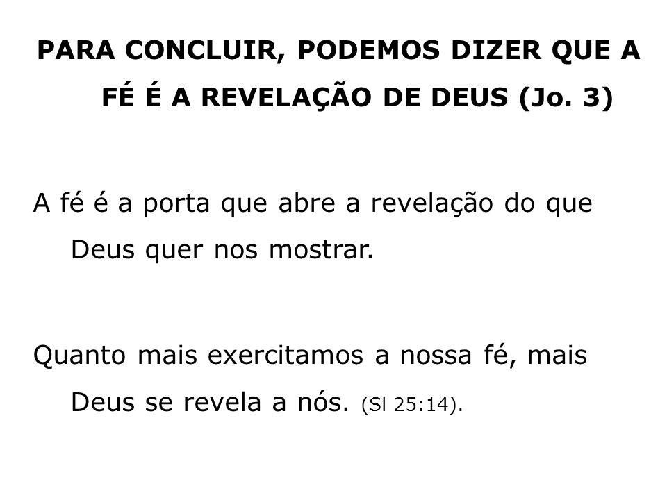 PARA CONCLUIR, PODEMOS DIZER QUE A FÉ É A REVELAÇÃO DE DEUS (Jo. 3)