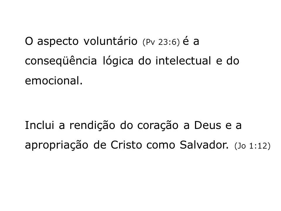 O aspecto voluntário (Pv 23:6) é a conseqüência lógica do intelectual e do emocional.