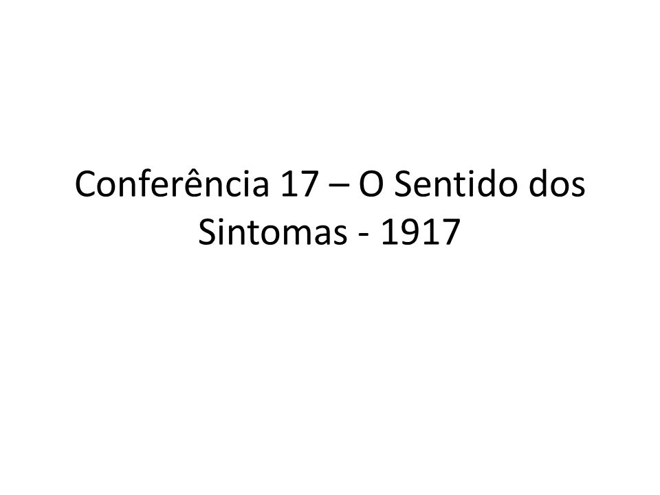 Conferência 17 – O Sentido dos Sintomas - 1917