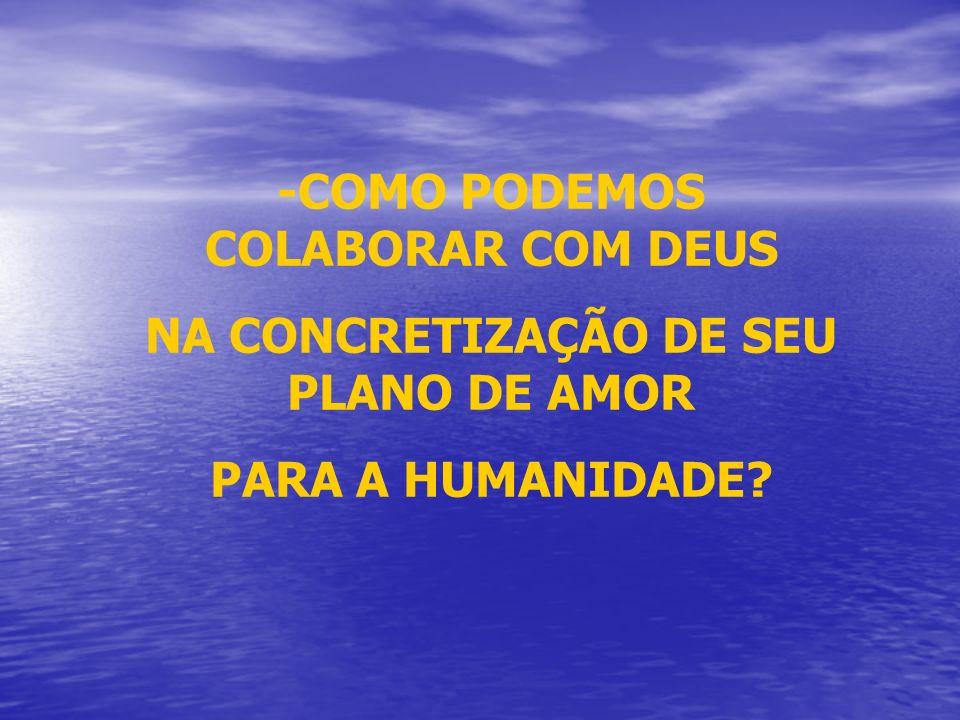 -COMO PODEMOS COLABORAR COM DEUS NA CONCRETIZAÇÃO DE SEU PLANO DE AMOR