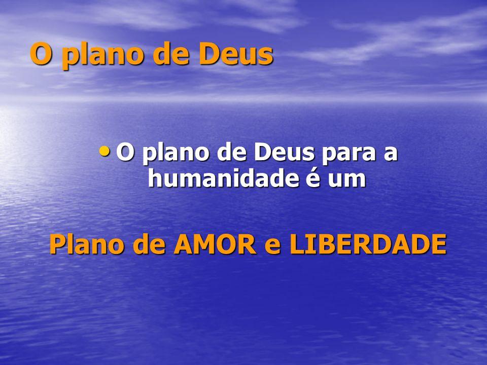 O plano de Deus para a humanidade é um Plano de AMOR e LIBERDADE