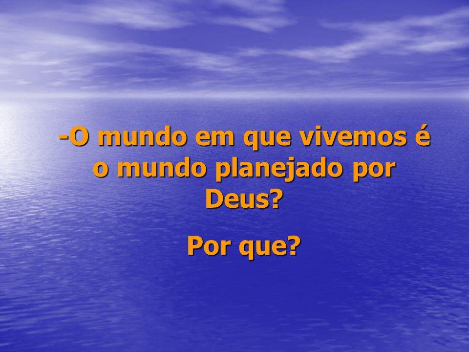 -O mundo em que vivemos é o mundo planejado por Deus
