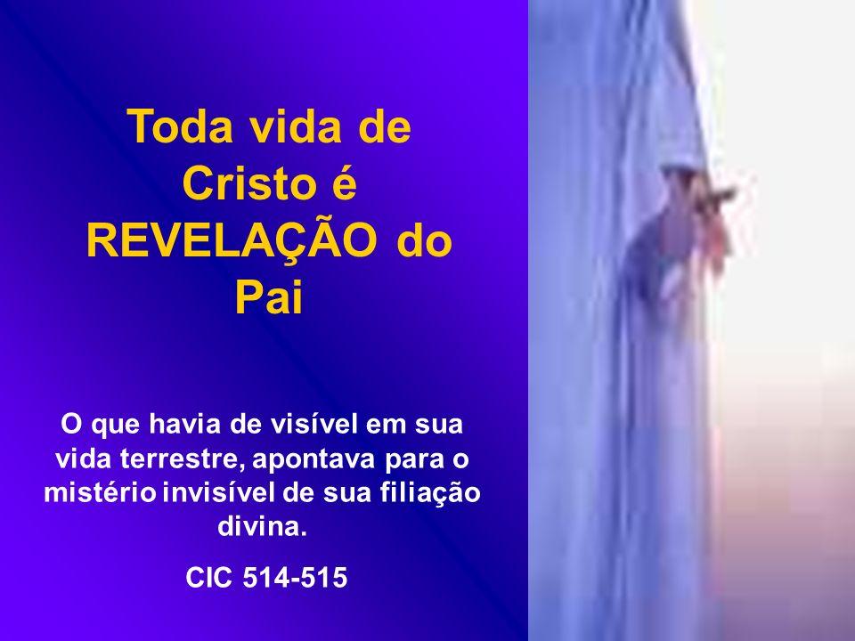 Toda vida de Cristo é REVELAÇÃO do Pai