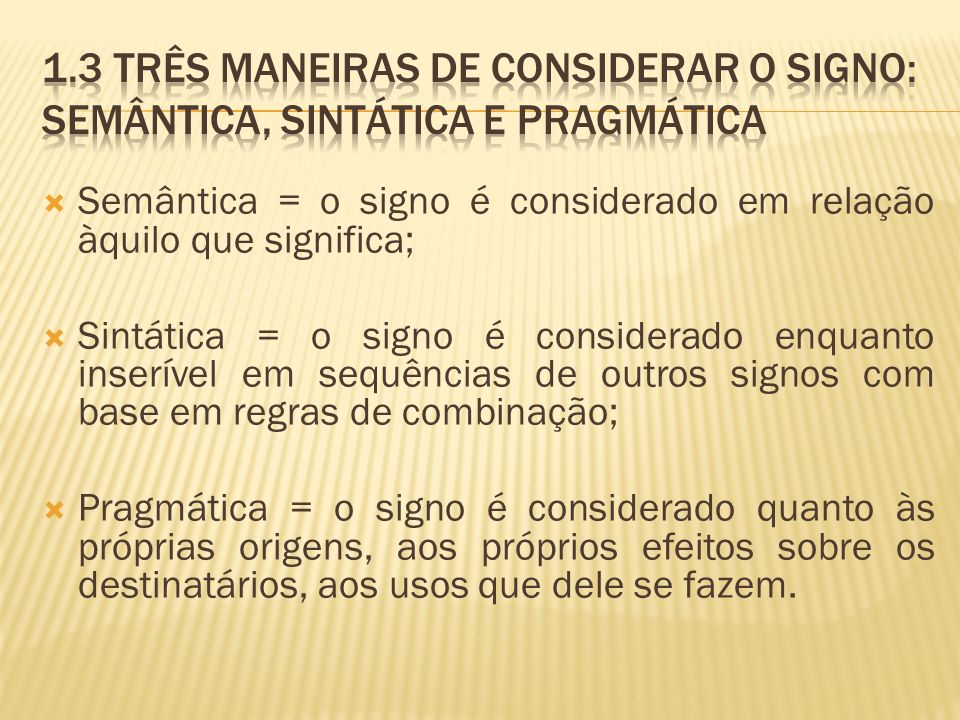 1.3 Três maneiras de considerar o signo: semântica, sintática e pragmática