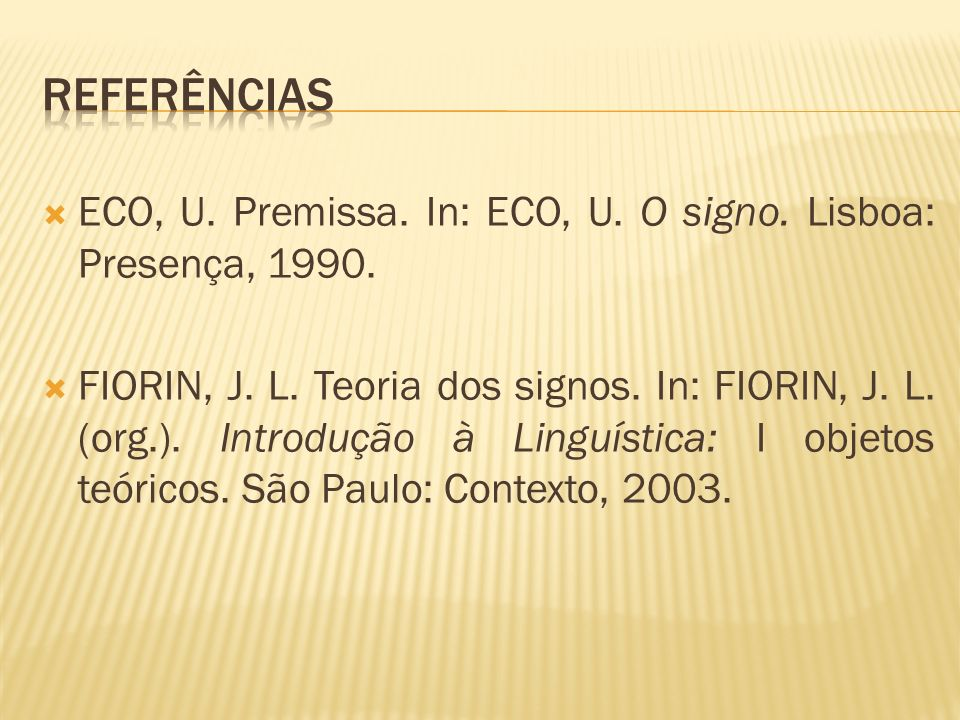 rEferências ECO, U. Premissa. In: ECO, U. O signo. Lisboa: Presença, 1990.