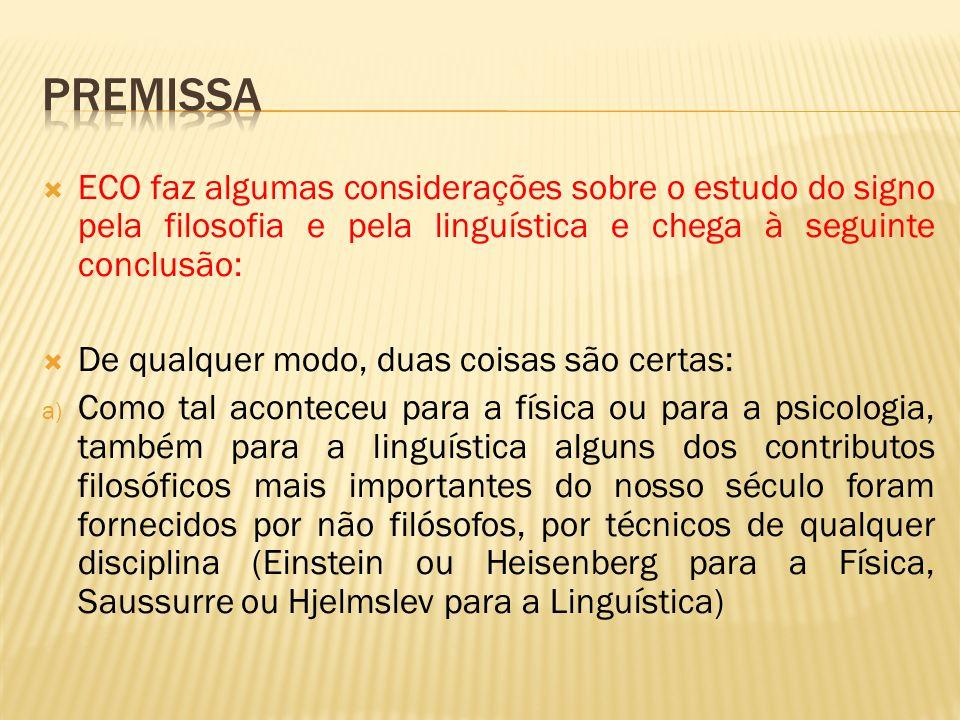 Premissa ECO faz algumas considerações sobre o estudo do signo pela filosofia e pela linguística e chega à seguinte conclusão: